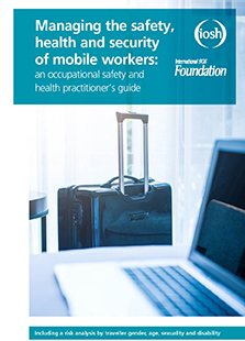 Managing the safety, health and security of mobile workers: an occupational safety and health practitioner's guide