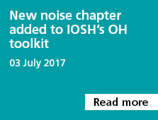 New noise chapter added to IOSH's OH toolkit