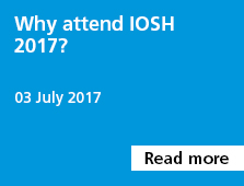 Why attend IOSH 2017?