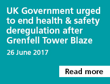 UK Government urged to end health & safety deregulation after Grenfell Tower Blaze