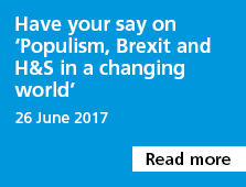 Have your say on 'Populism, Brexit and H&S in a changing world'