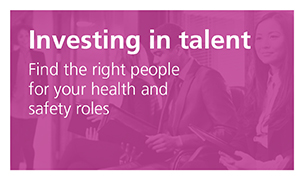 Investing in talent - find the right people for your health and safety roles