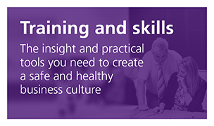 Training in skills - the insight and practical tools you need to create a safe and healthy business culture