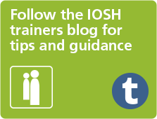 IOSH Trainers blog - tips and guidance