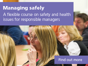 Managing safely: A flexible course on safety and health issues for responsible managers. Use this link to find out more.