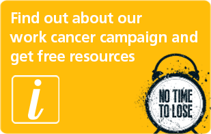 Find out about our work cancer campaign and get free resources