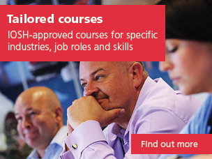Tailored courses: IOSH-approved courses for specific industries, job roles and skills. Use this link to find out more.