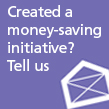 Created a money-saving initiative? Tell us