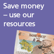Save money - use our resources