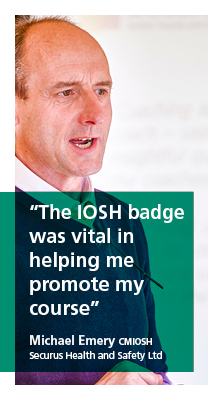 The IOSH badge was vital in helping me promote my course. Quote by Michael Emery, CMIOSH member and training provider