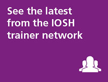 See the latest from the IOSH trainer network