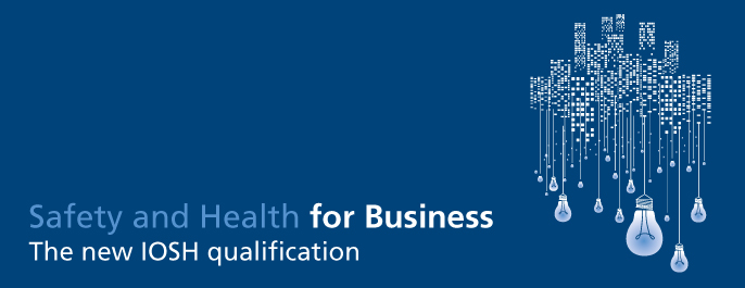 Safety and Health for Business - The new IOSH qualification